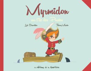 Couverture de Myrmidon sur l'île des pirates, par Loïc Dauvillier et Thierry Martin, éditions de la Gouttière